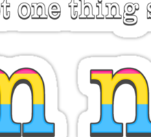 Let's Get One Thing Straight: I'm Not (Pan Pride) Sticker
