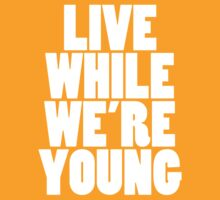 Live While We're Young - White by gr8designs4u