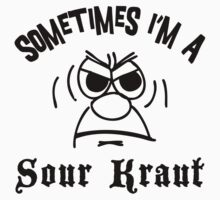 Sometimes I'm A Sour Kraut by HolidayT-Shirts