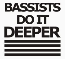 Bassists do it DEEPER by FOEMerch