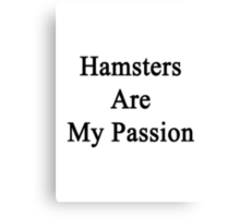 Hamsters Are My Passion Canvas Print