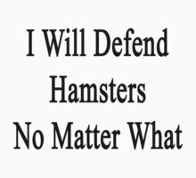 I Will Defend Hamsters No Matter What by supernova23