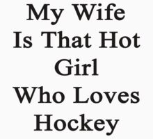 My Wife Is That Hot Girl Who Loves Hockey by supernova23
