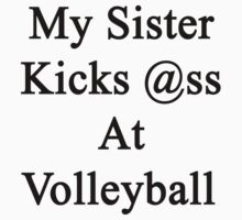 My Sister Kicks Ass At Volleyball by supernova23