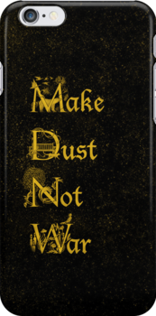 Make Dust Not War by capefoxalix