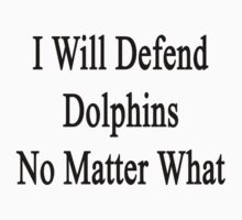I Will Defend Dolphins No Matter What by supernova23