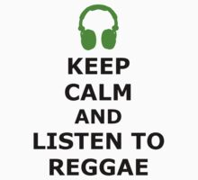 Keep Calm And Listen To Reggae by reggae-paradise