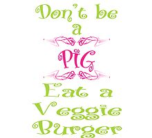 Don't Be a Pig Print by veganese