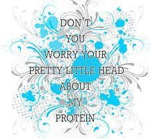 Don't Worry About My Protein Print by veganese