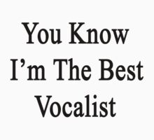 You Know I'm The Best Vocalist by supernova23