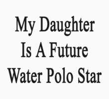 My Daughter Is A Future Water Polo Star by supernova23