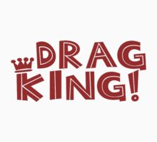 Drag King by shakeoutfitters