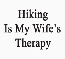 Hiking Is My Wife's Therapy by supernova23