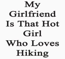 My Girlfriend Is That Hot Girl Who Loves Hiking by supernova23
