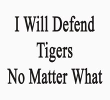 I Will Defend Tigers No Matter What by supernova23