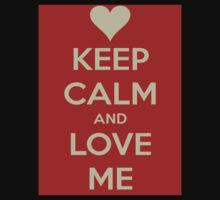 Keep Calm and Love Me by K3LLIE3