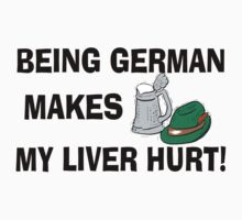 Being German Makes My Liver Hurt by HolidayT-Shirts