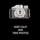 KEEP CALM AND TAKE PHOTOS by © Joe  Beasley IPA