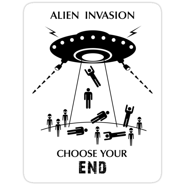 """Alien Invasion Sticker - """"Choose Your End"""" by Thorigor"""