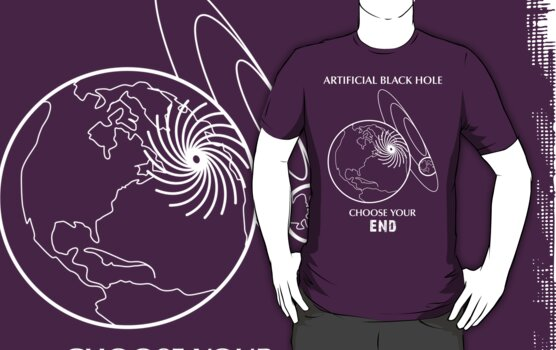 "Artificial Black Hole Shirt - ""Choose Your End"" by Thorigor"