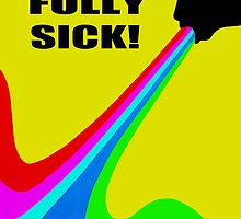 Fully Sick! by Artistkaz