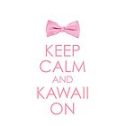 Keep Calm &amp; Kawaii On - Pink by ectini