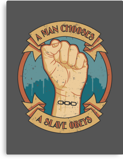 A Man Chooses, A Slave Obeys by Adho1982