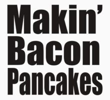 Makin' Bacon Pancakes by Neelam Ali