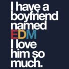 I Have A Boyfriend Named EDM  by DropBass