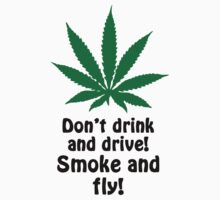 Don't Drink And Drive! Smoke And Fly! by reggae-paradise
