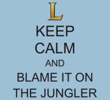Keep Calm and Blame it on the Jungler! by ScottW93