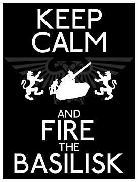 Keep Calm & Fire the Basilisk! by Reverendryu
