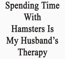 Spending Time With Hamsters Is My Husband's Therapy by supernova23
