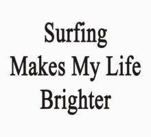 Surfing Makes My Life Brighter by supernova23