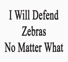 I Will Defend Zebras No Matter What by supernova23