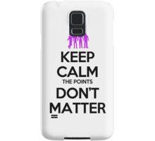 Keep Calm the Points Don't Matter Samsung Galaxy Case/Skin