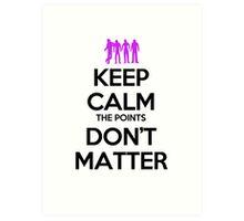 Keep Calm the Points Don't Matter Art Print