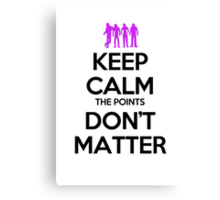 Keep Calm the Points Don't Matter Canvas Print
