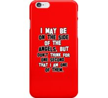 I may be on the side of the angels iPhone Case/Skin