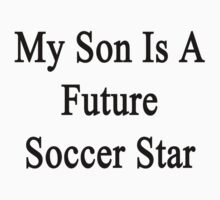 My Son Is A Future Soccer Star by supernova23