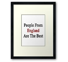 People From England Are The Best Framed Print