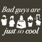 The Bad Guys are Just so Good by artistaperezoso