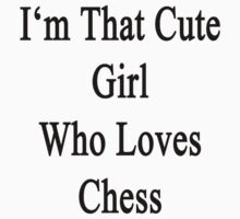 I'm That Cute Girl Who Loves Chess by supernova23
