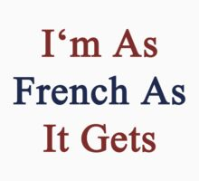I'm As French As It Gets by supernova23