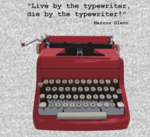 """Live by the typewriter, die by the typewriter!"" by Grainwavez"