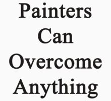 Painters Can Overcome Anything by supernova23