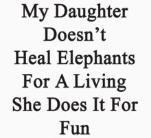My Daughter Doesn't Heal Elephants For A Living She Does It For Fun  by supernova23