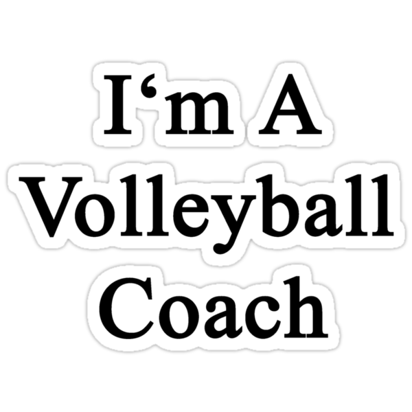 I'm A Volleyball Coach by supernova23