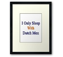 I Only Sleep With Dutch Men Framed Print