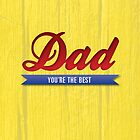 Dad You're The Best by rperrydesign